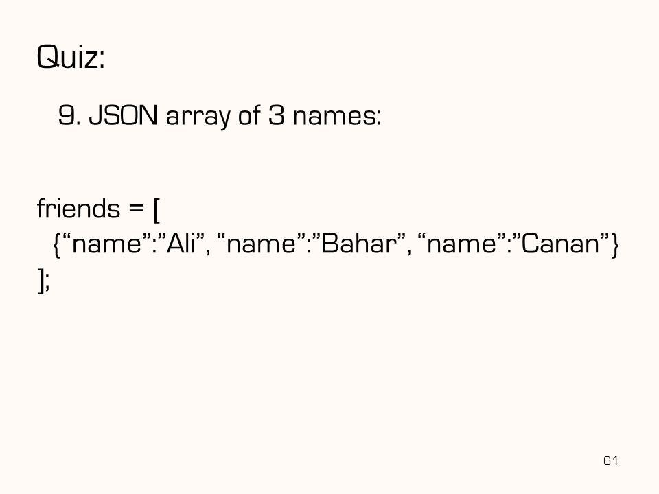Quiz: 9. JSON array of 3 names: friends = [
